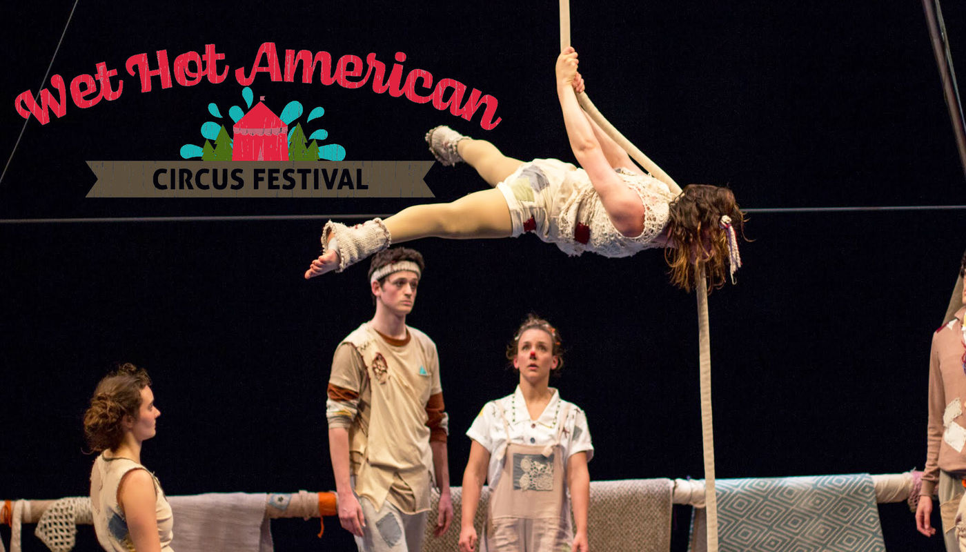 WET HOT AMERICAN CIRCUS FESTIVAL - Circus Events - CircusTalk