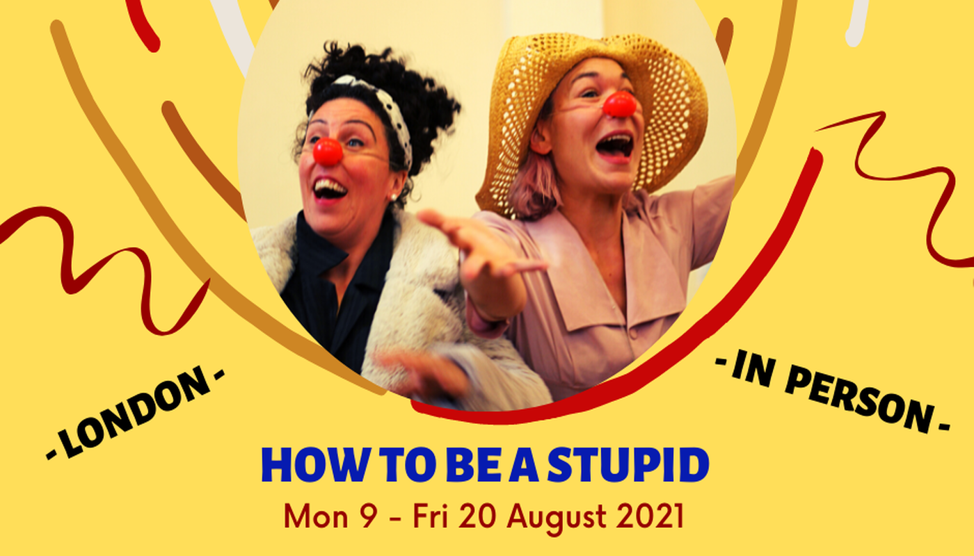How To Be A Stupid 2021 Summer School (Deadline 13th July) - Circus Events - CircusTalk