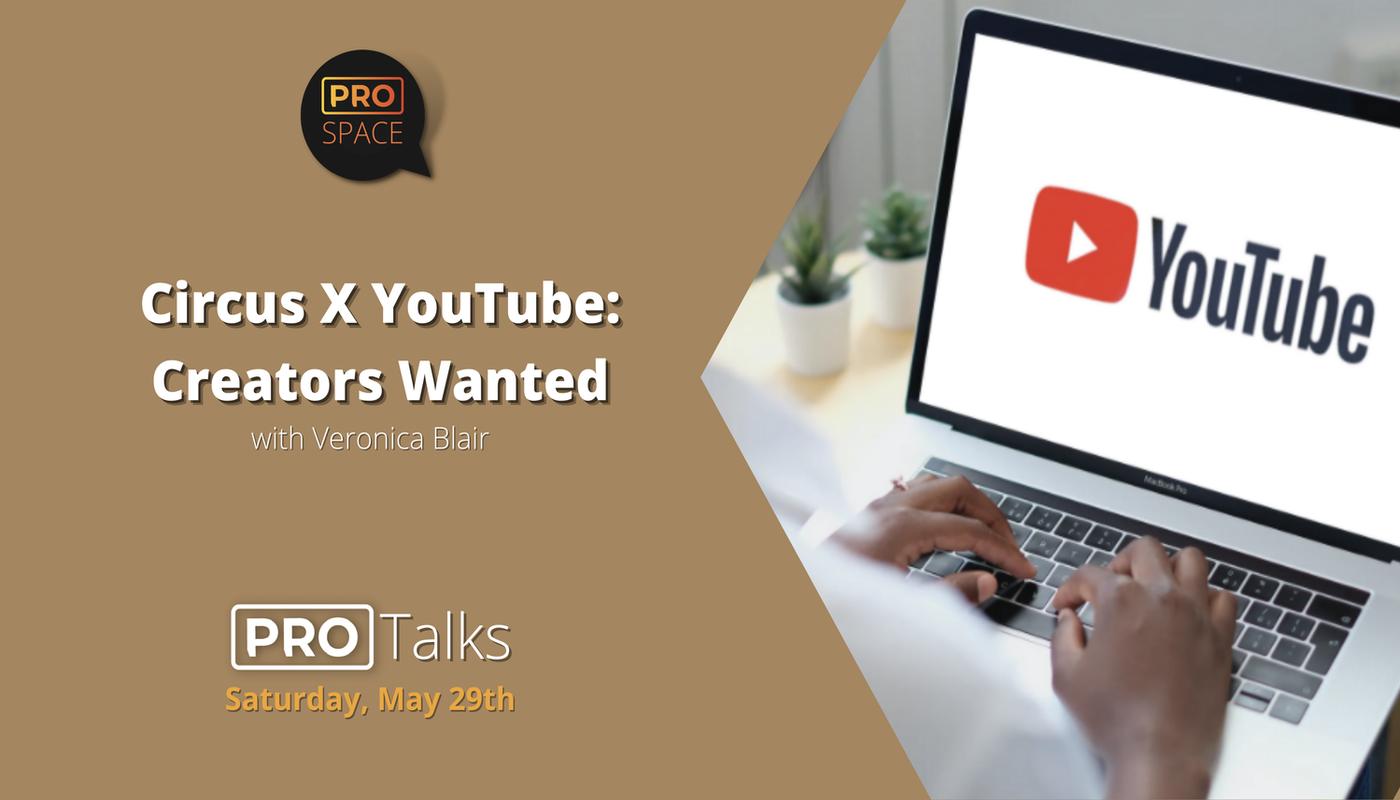 PRO Talks: Circus X YouTube: Creators Wanted