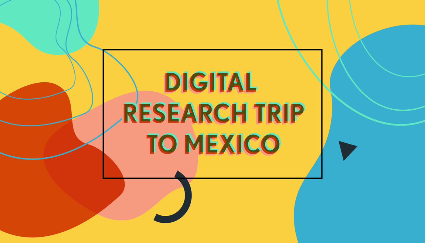 DIGITAL RESEARCH TRIP TO MEXICO - Circus Events - CircusTalk