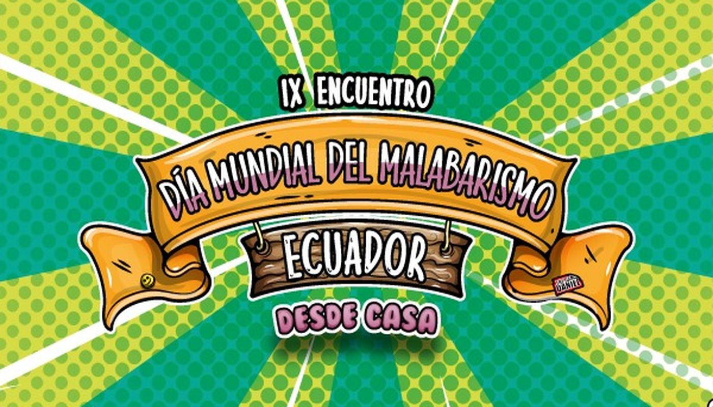 IX Encuentro Día Mundial del Malabarismo Ecuador - Desde Casa - Circus Events - CircusTalk