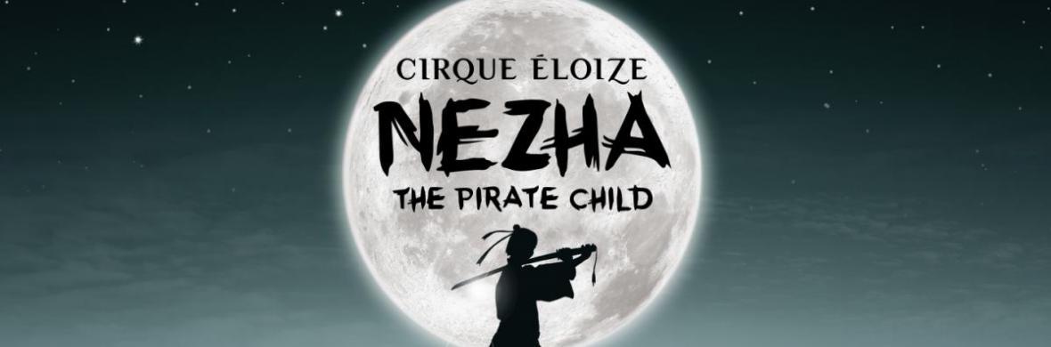 NEZHA, the pirate child - Circus Shows - CircusTalk