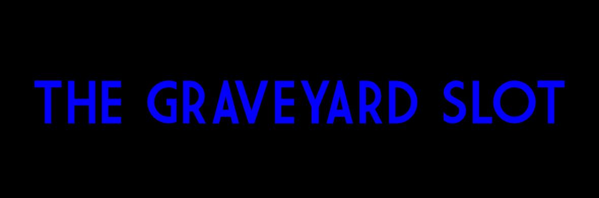 The Graveyard Slot  - Circus Shows - CircusTalk